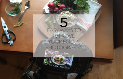5 Easy Ways to Improve your Food Photography Skills