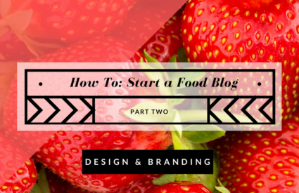 How to Start a Food Blog: Design and Branding (Part 2)