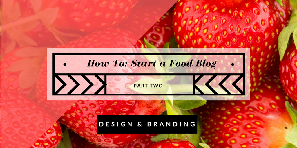 How to Start a Food Blog: Part 2