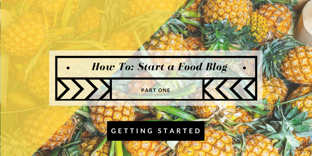 How to Start a Food Blog: Part 1